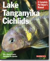 A Complete Pet Owner's Manual: Lake Tanganyikan Cichlids